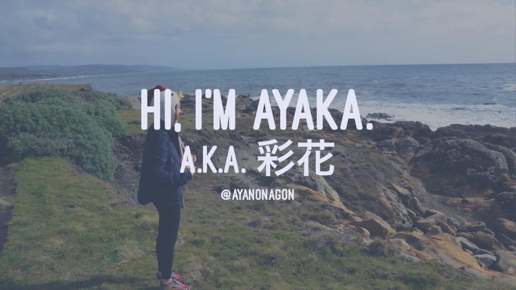 HI, I'M AYAKA. A.K.A. ࠼Ֆ @AYANONAGON