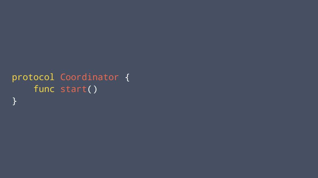 protocol Coordinator { func start() }