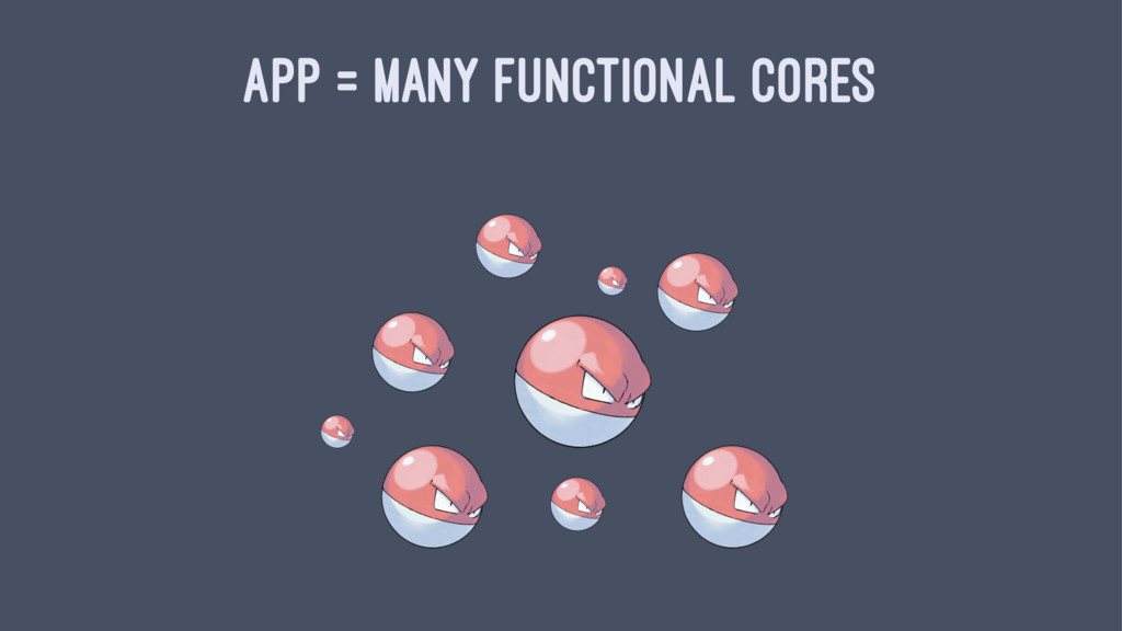 APP = MANY FUNCTIONAL CORES