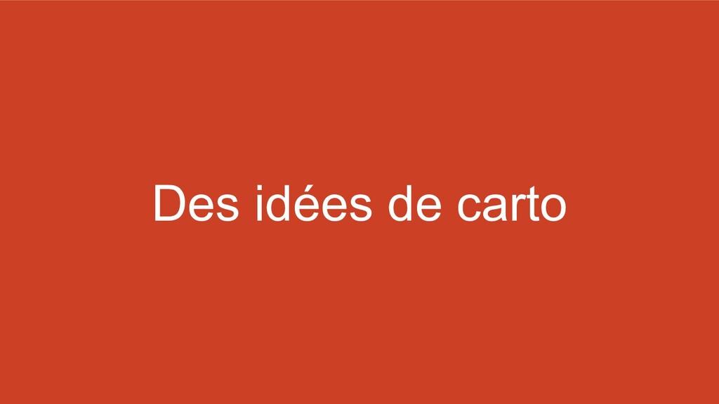 Des idées de carto
