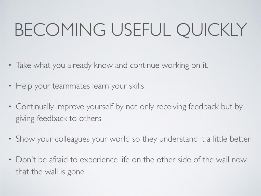 BECOMING USEFUL QUICKLY • Take what you already...