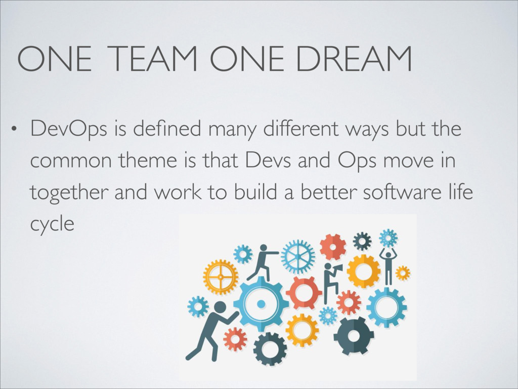 ONE TEAM ONE DREAM • DevOps is defined many diff...