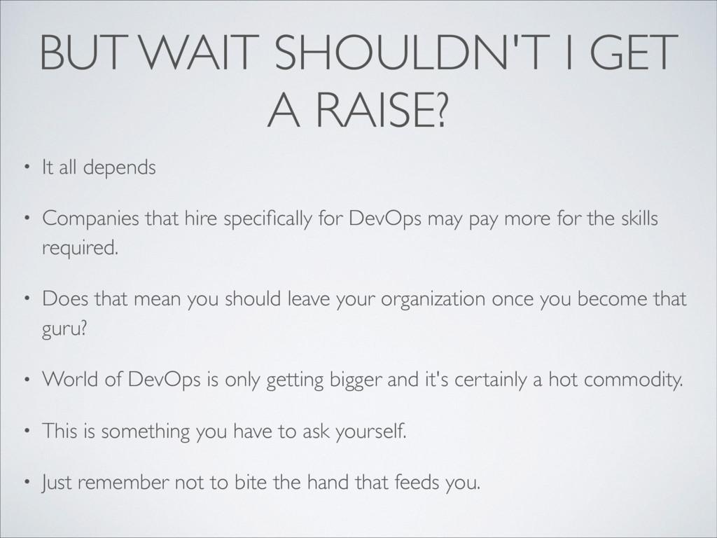 BUT WAIT SHOULDN'T I GET A RAISE? • It all depe...