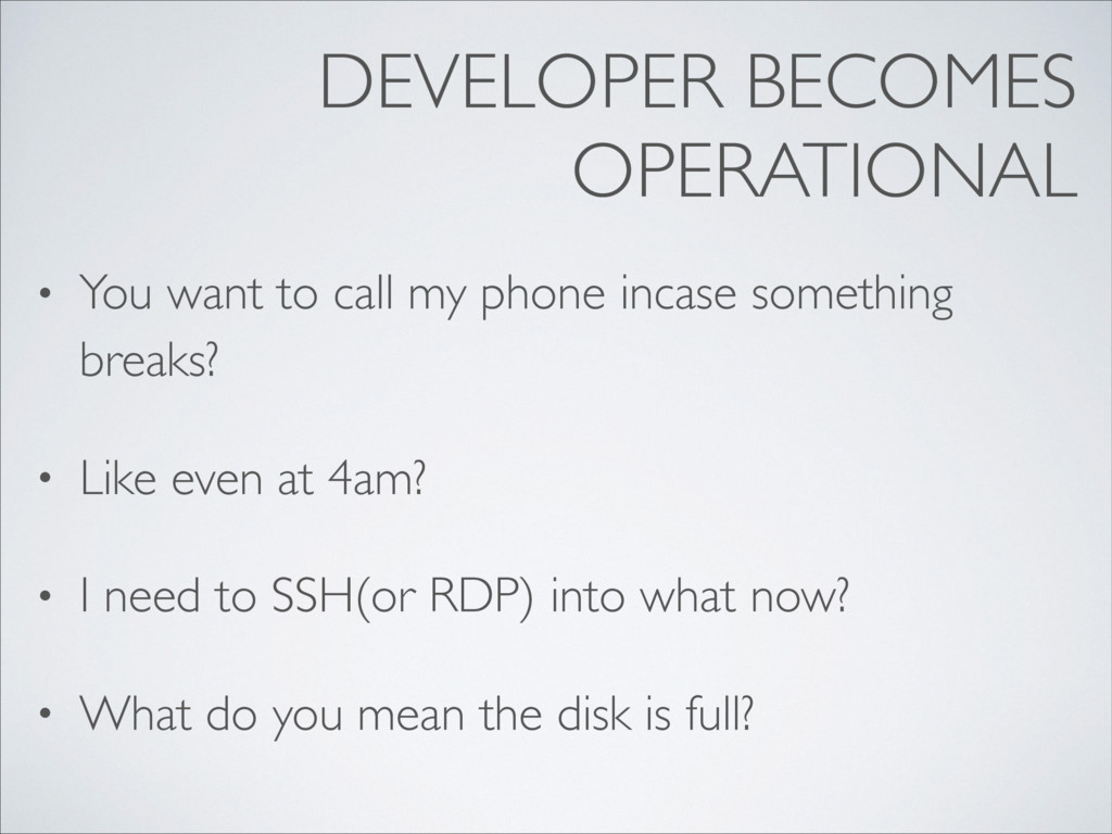 DEVELOPER BECOMES OPERATIONAL • You want to cal...