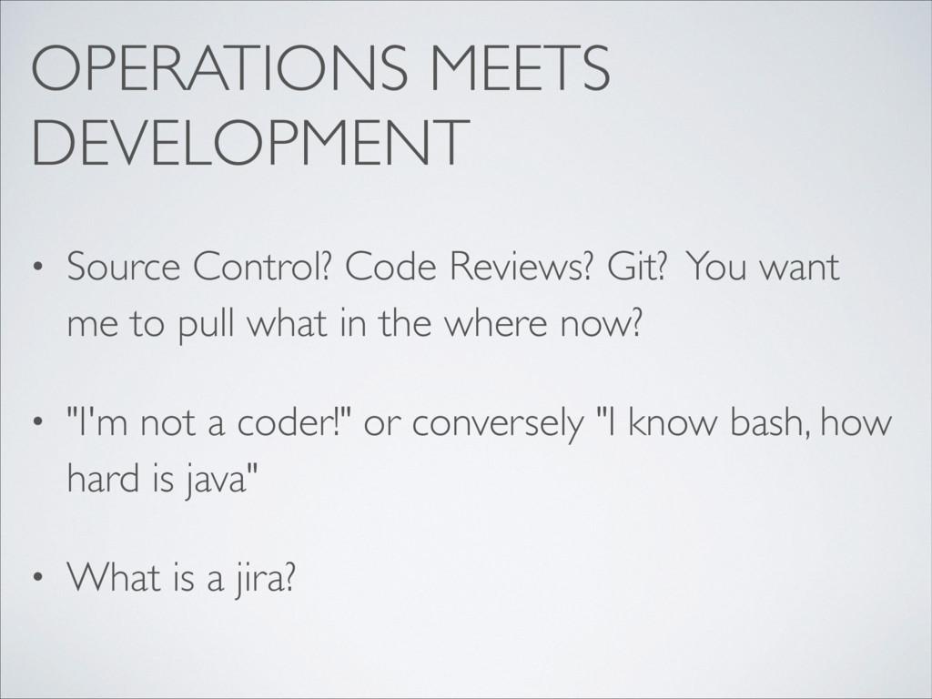 OPERATIONS MEETS DEVELOPMENT • Source Control? ...