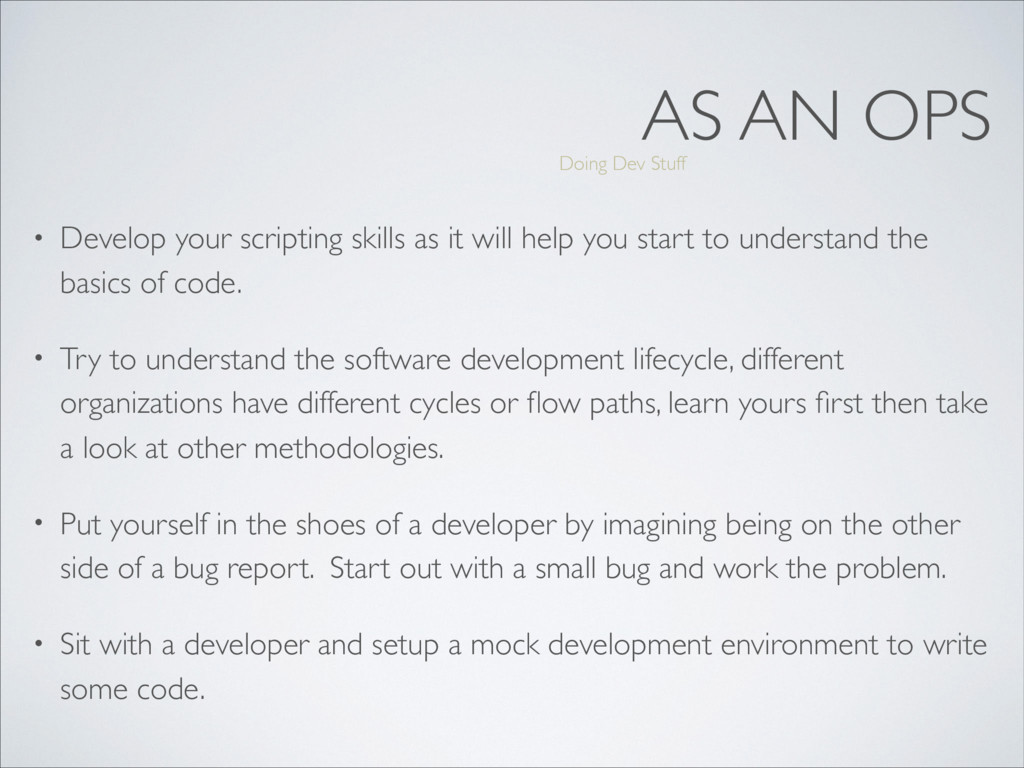 AS AN OPS • Develop your scripting skills as it...