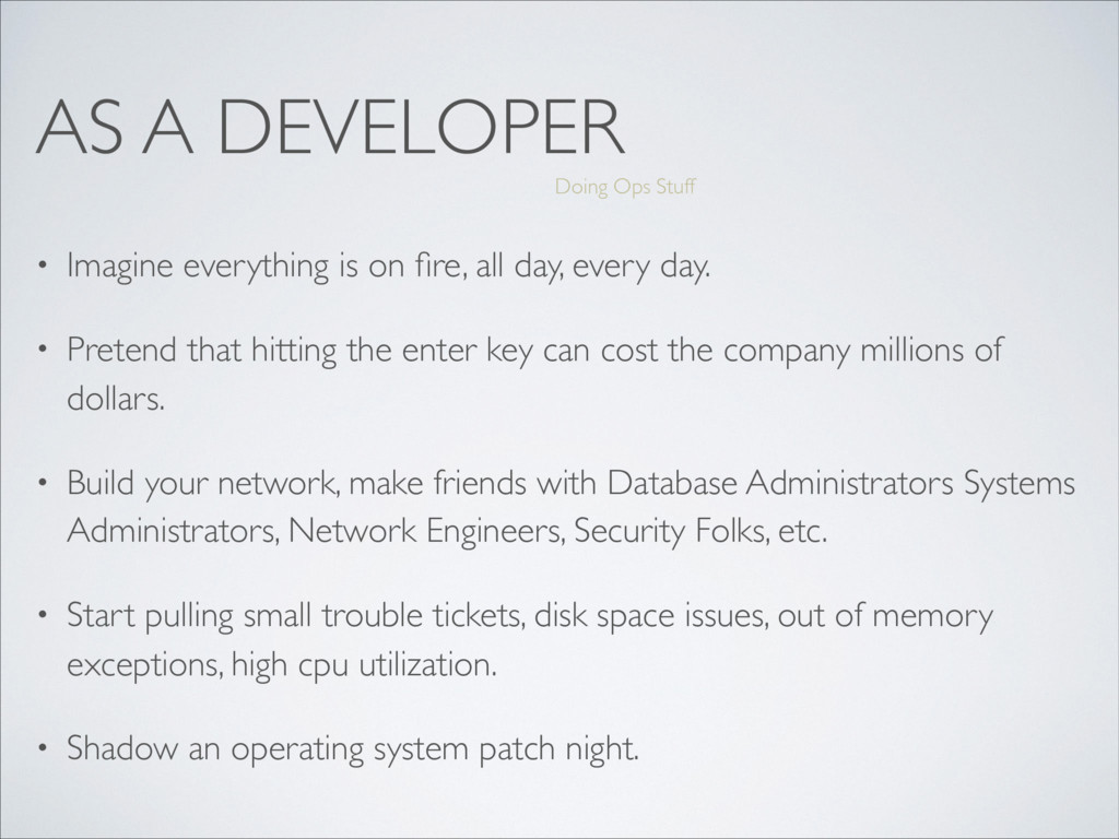 AS A DEVELOPER • Imagine everything is on fire, ...