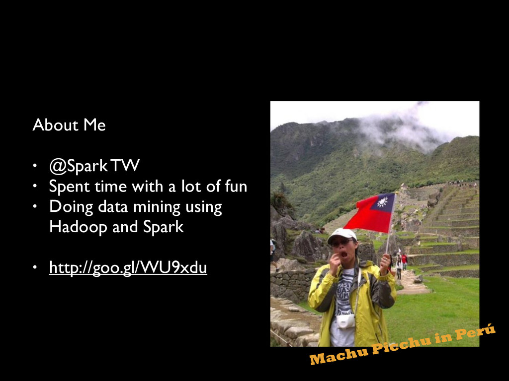 About Me  ! • @Spark TW  • Spent time with ...