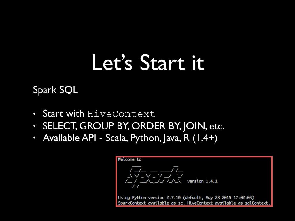 Let's Start it Spark SQL  ! • Start with Hive...