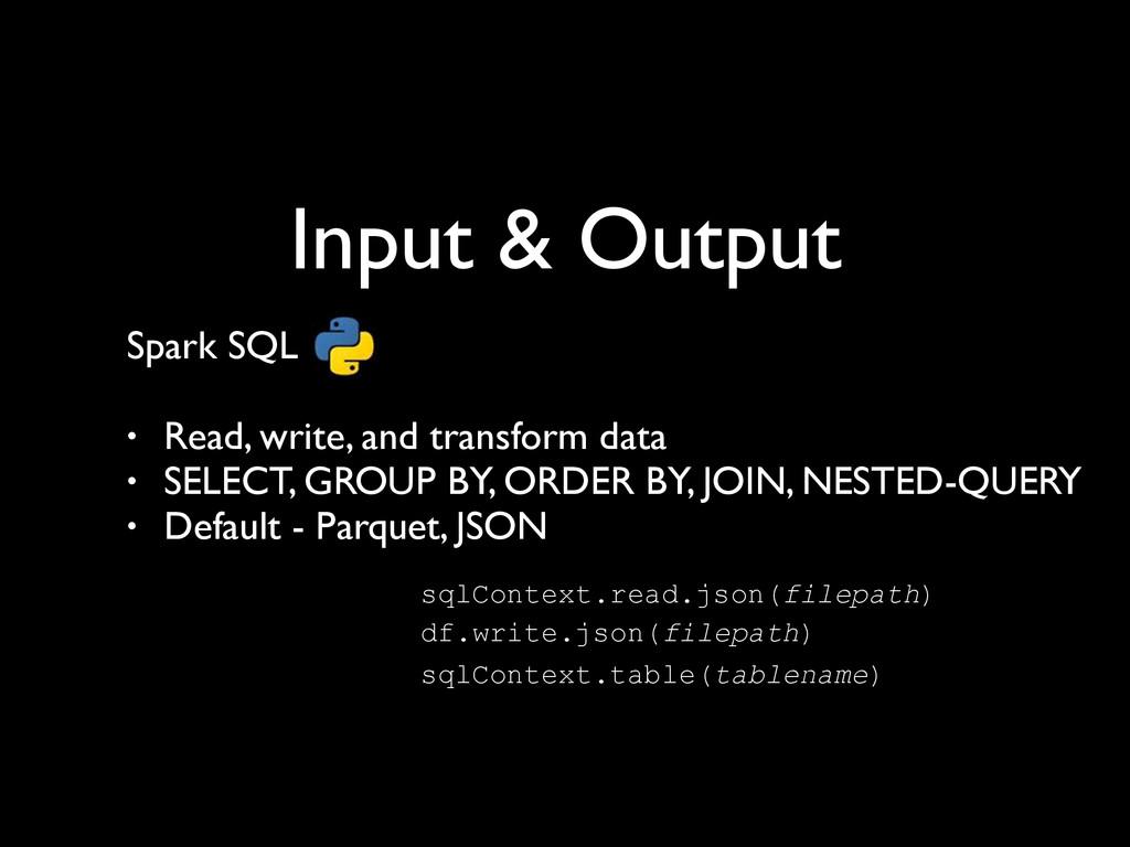 Input & Output Spark SQL  ! • Read, write, an...