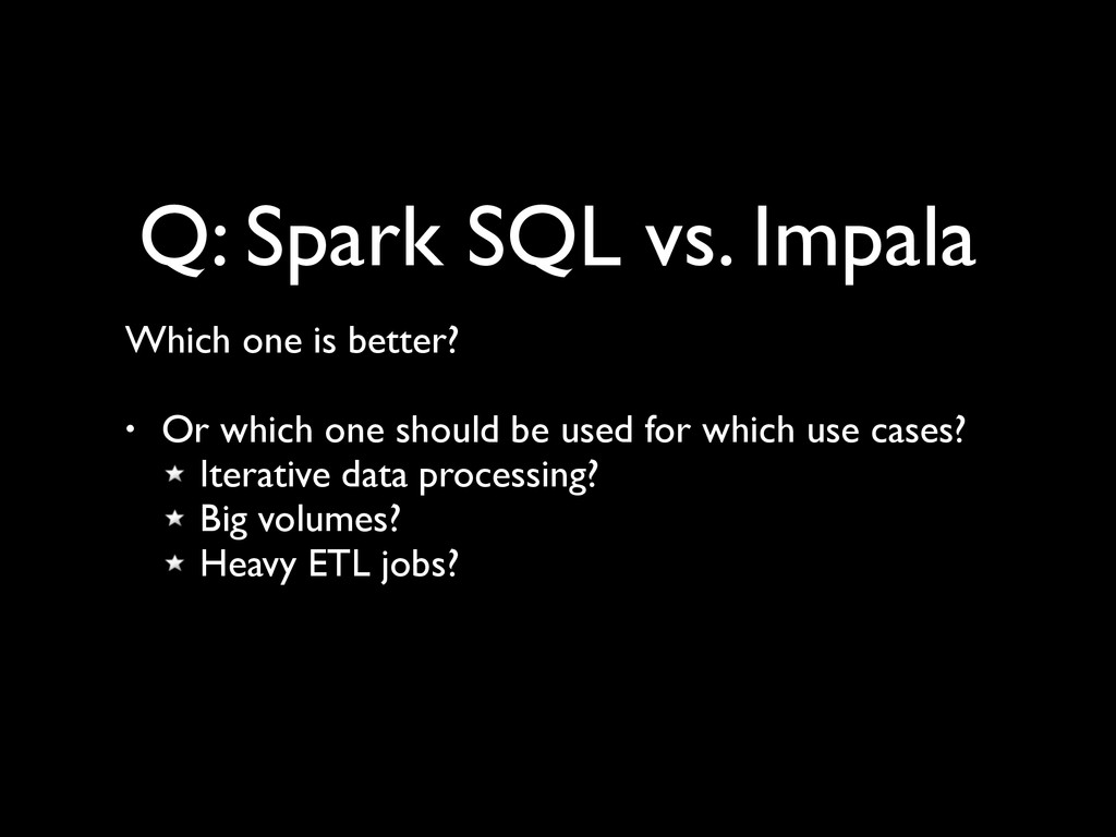 Q: Spark SQL vs. Impala Which one is better? ...