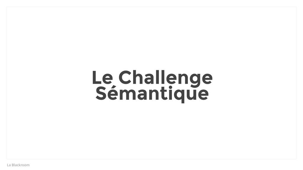 La Blackroom Le Challenge Sémantique
