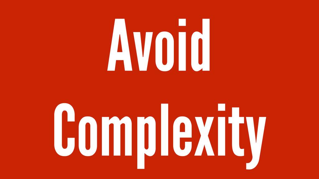 Avoid Complexity