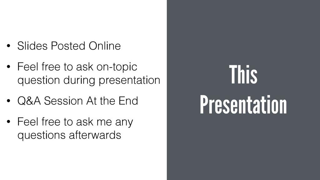 This Presentation • Slides Posted Online • Fee...