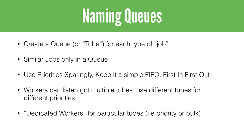 "• Create a Queue (or ""Tube"") for each type of ""..."
