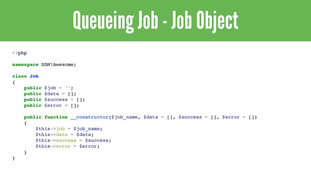 Queueing Job - Job Object <?php! ! namespace DD...