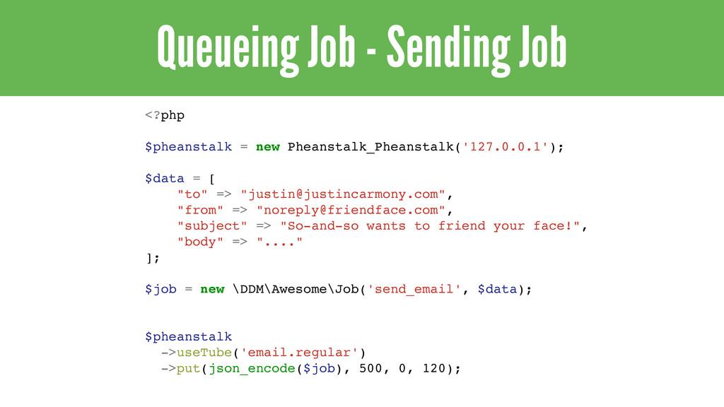 Queueing Job - Sending Job <?php! ! $pheanstalk...