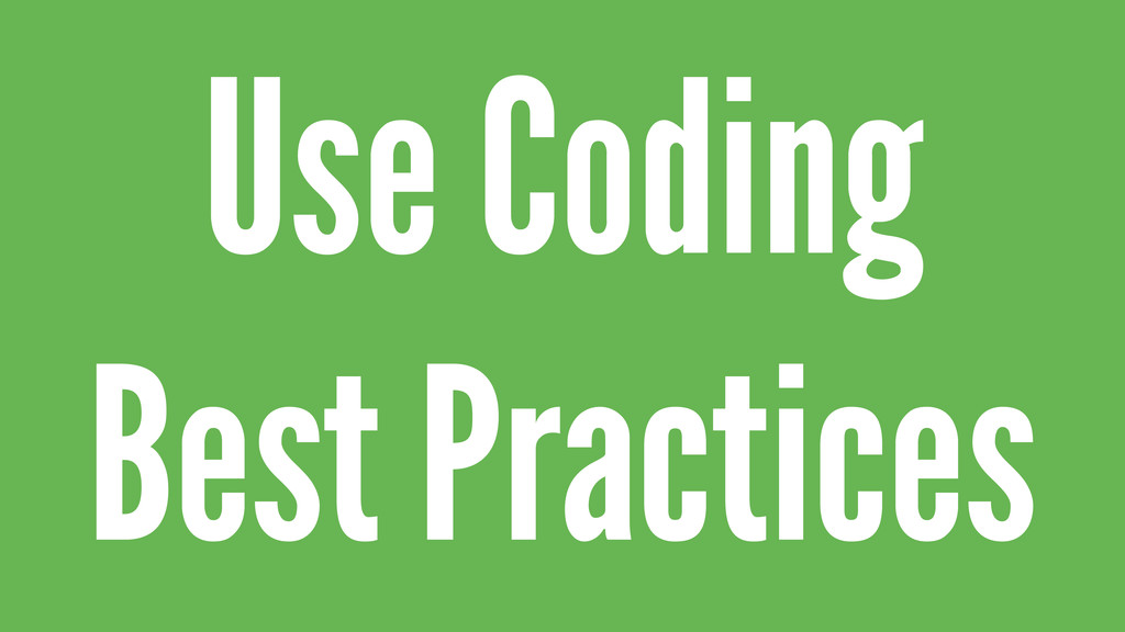 Use Coding  Best Practices