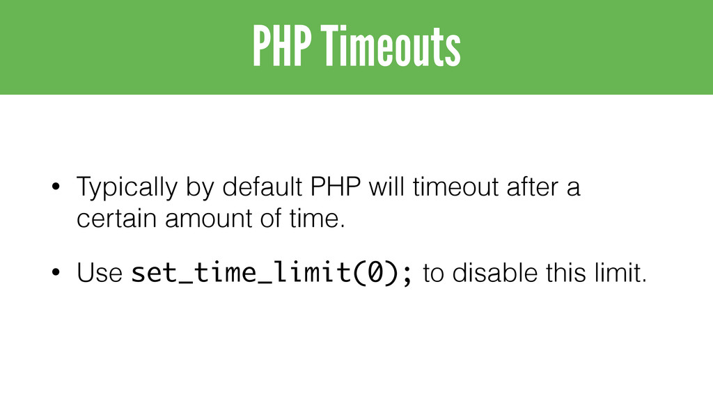 • Typically by default PHP will timeout after a...