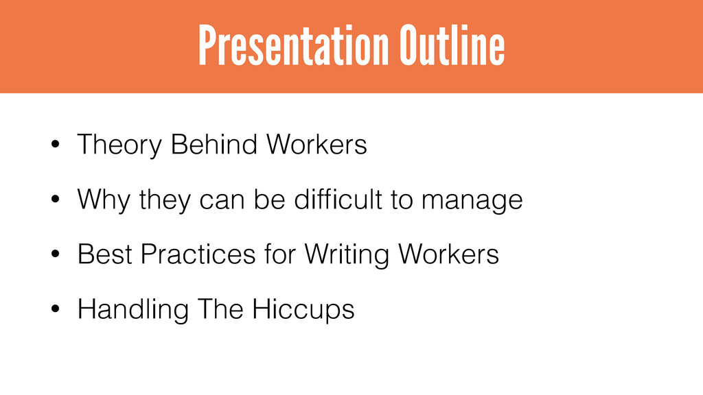 • Theory Behind Workers • Why they can be diffic...