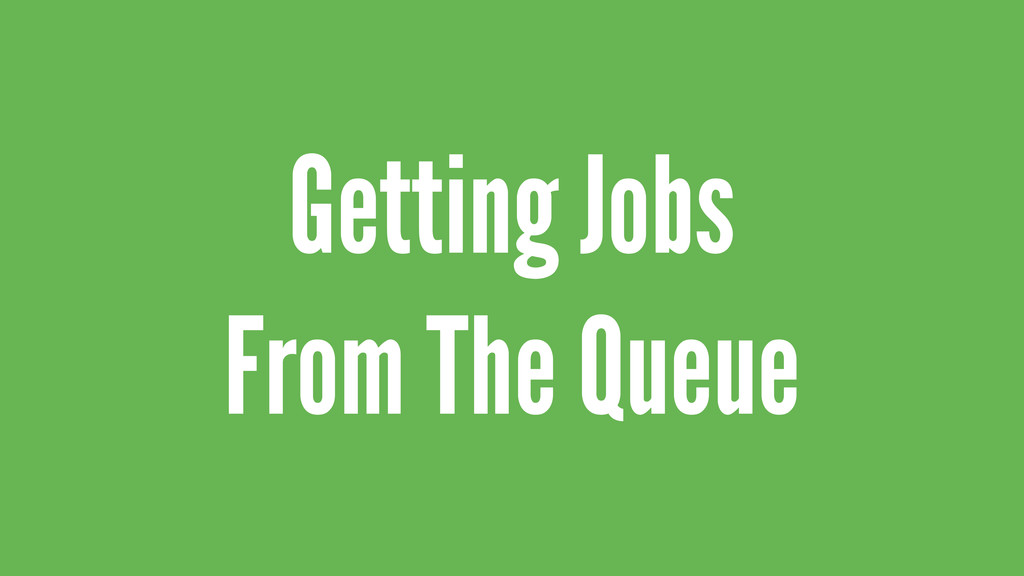 Getting Jobs From The Queue