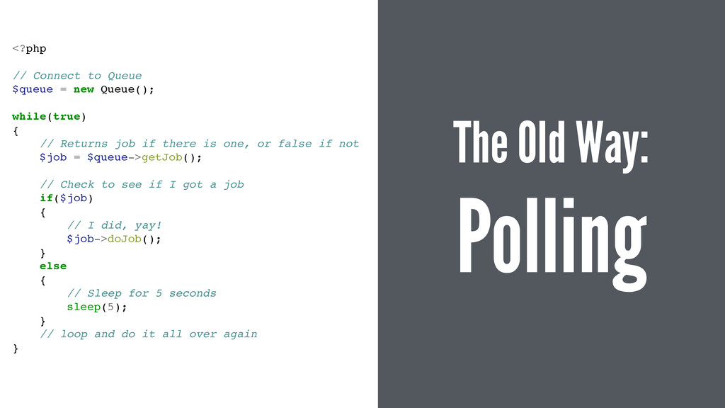 The Old Way: Polling <?php! ! // Connect to Que...