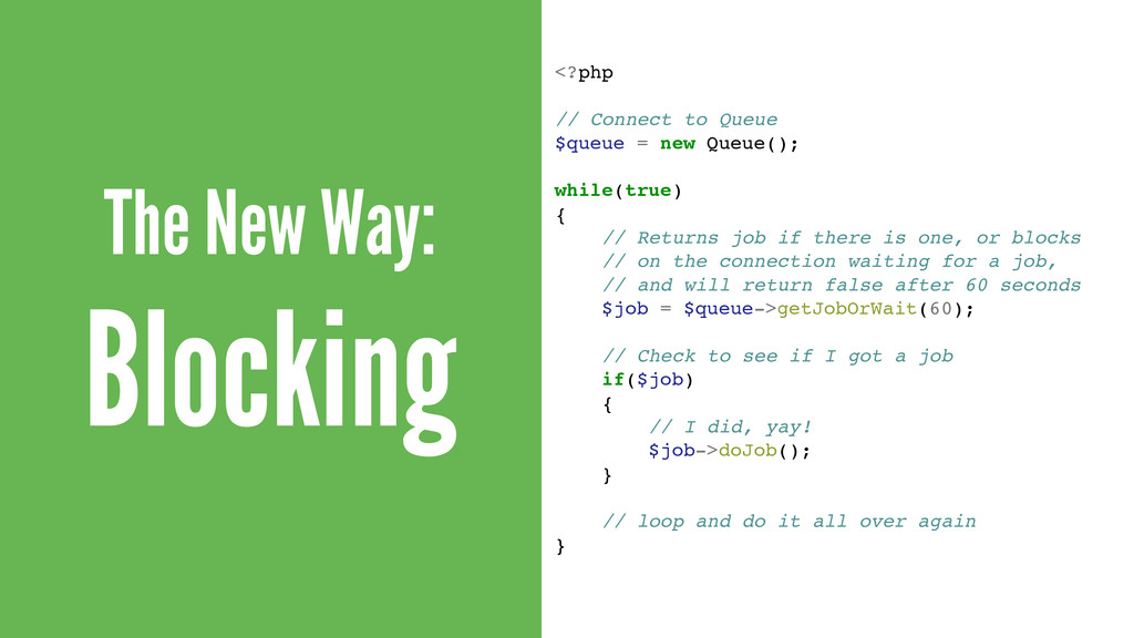 The New Way: Blocking <?php! ! // Connect to Qu...