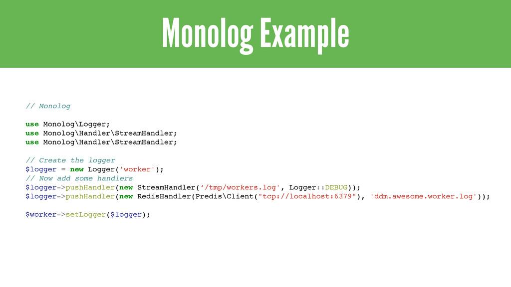 Monolog Example // Monolog! ! use Monolog\Logge...