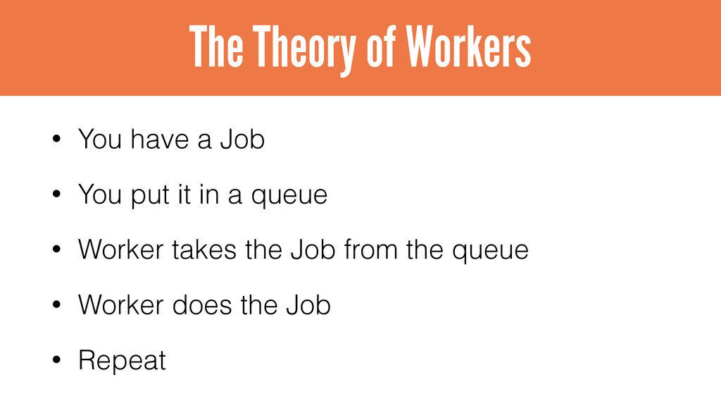• You have a Job • You put it in a queue • Work...