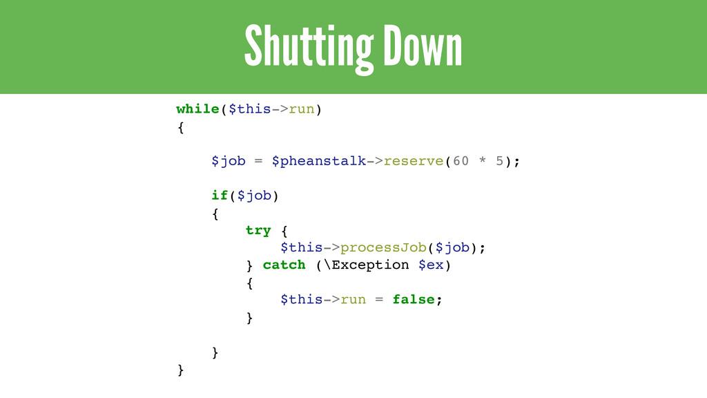 Shutting Down while($this->run)! {! ! $job = $p...