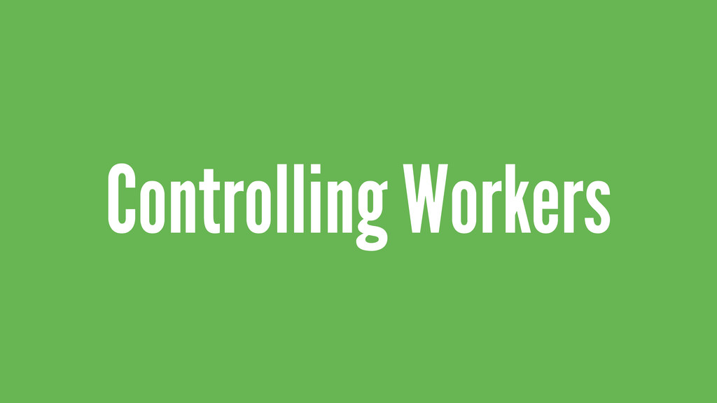 Controlling Workers