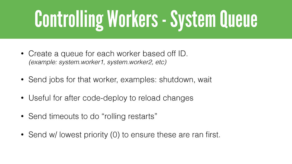 • Create a queue for each worker based off ID....