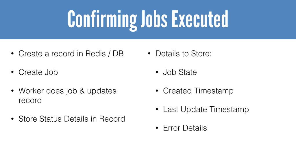 • Create a record in Redis / DB • Create Job • ...
