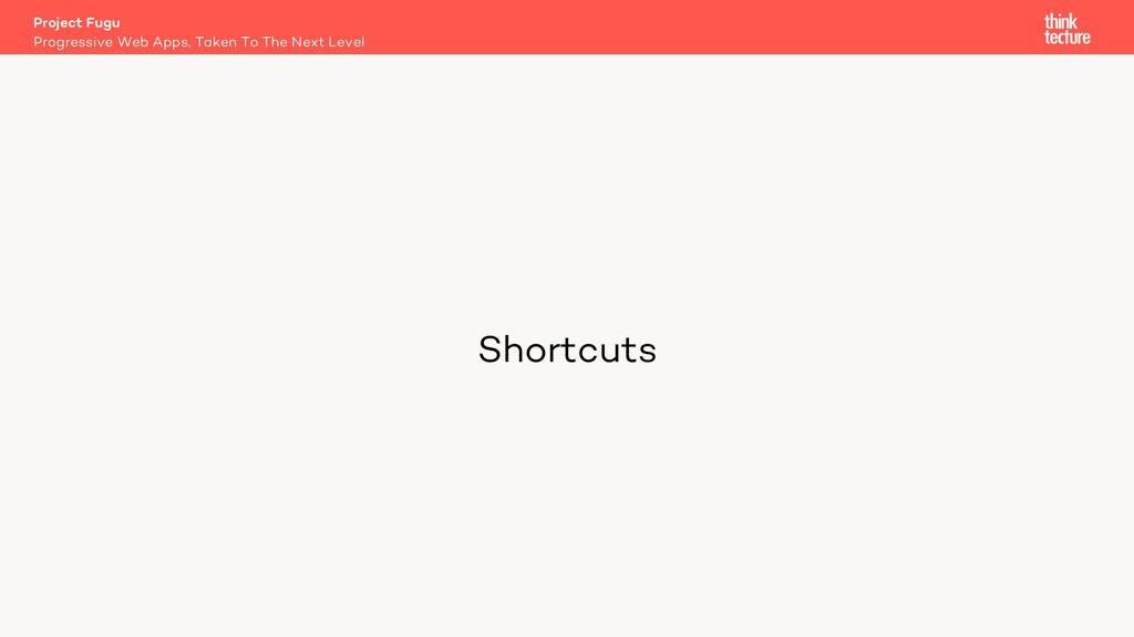 Shortcuts Project Fugu Progressive Web Apps, Ta...