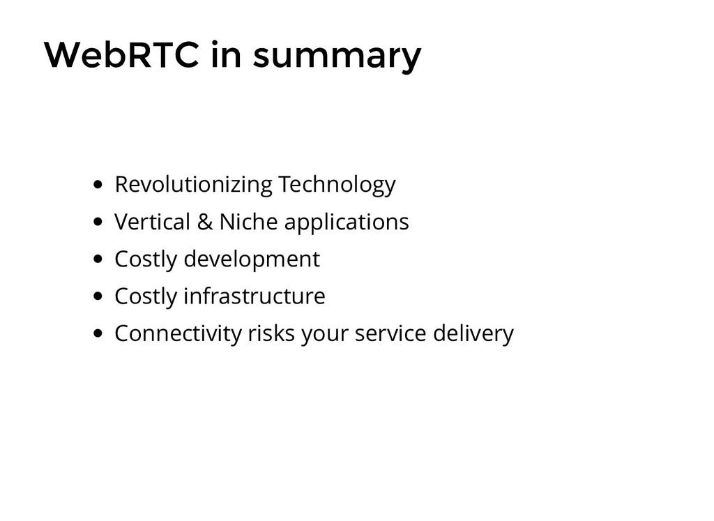 WebRTC in summary WebRTC in summary Revolutioni...