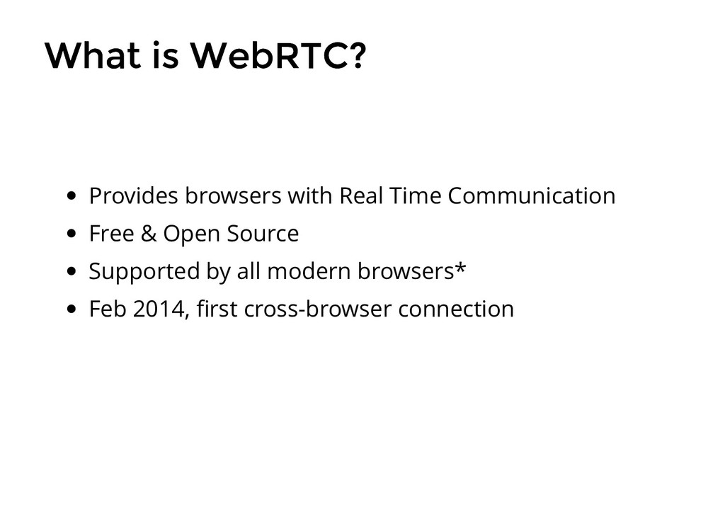 What is WebRTC? What is WebRTC? Provides browse...