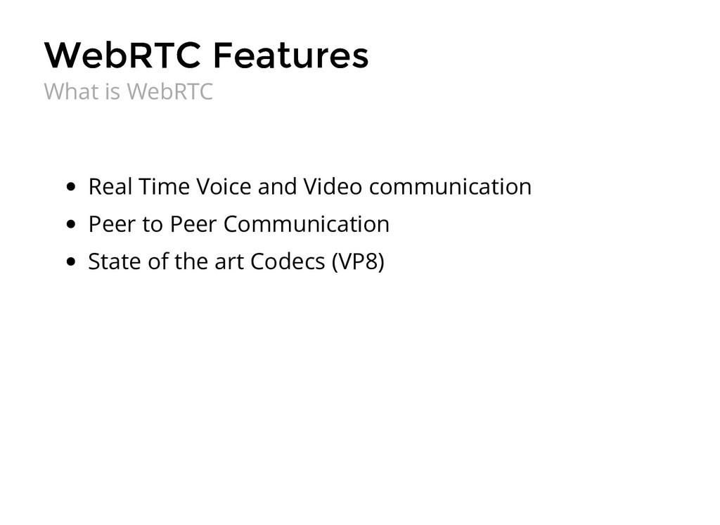 WebRTC Features WebRTC Features Real Time Voice...