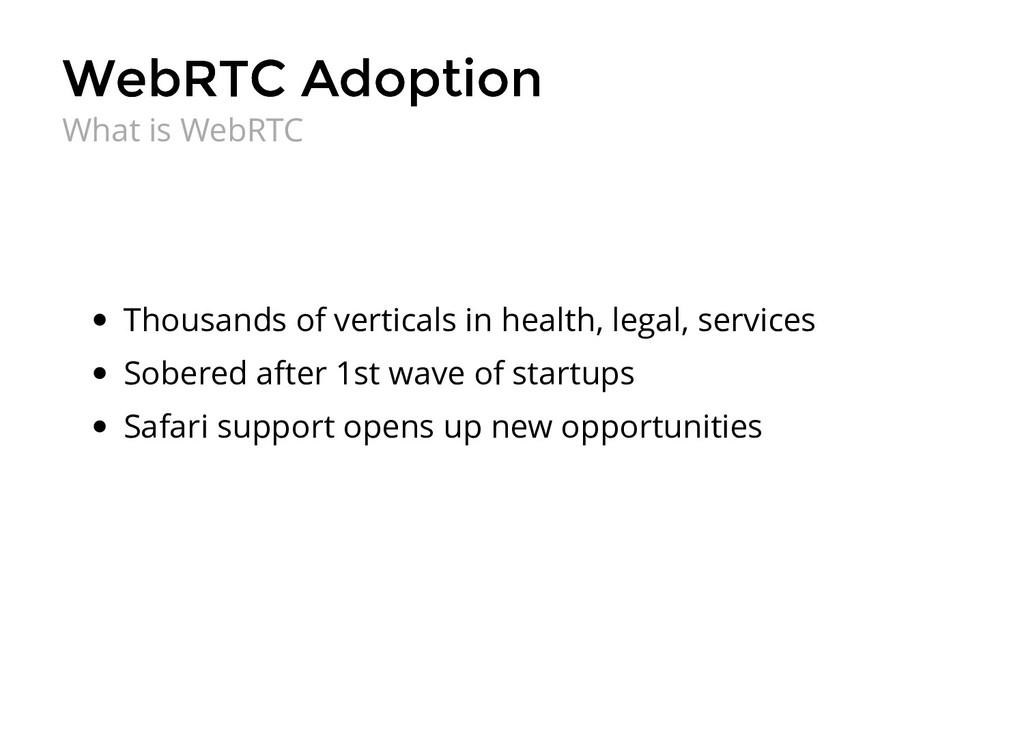 WebRTC Adoption WebRTC Adoption Thousands of ve...