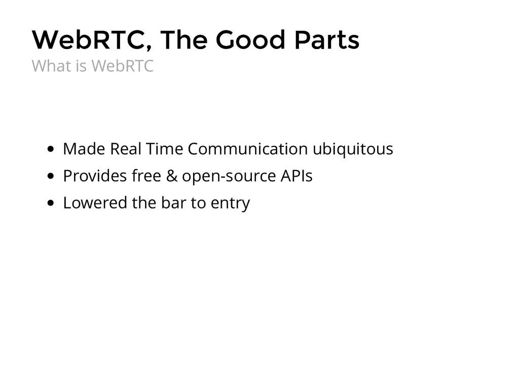 WebRTC, The Good Parts WebRTC, The Good Parts M...