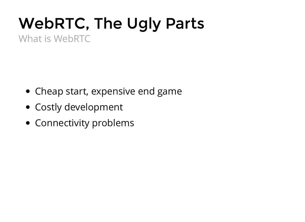 WebRTC, The Ugly Parts WebRTC, The Ugly Parts C...