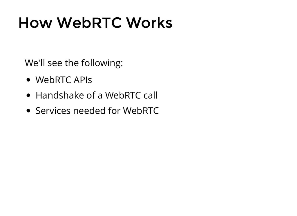 How WebRTC Works How WebRTC Works WebRTC APIs H...