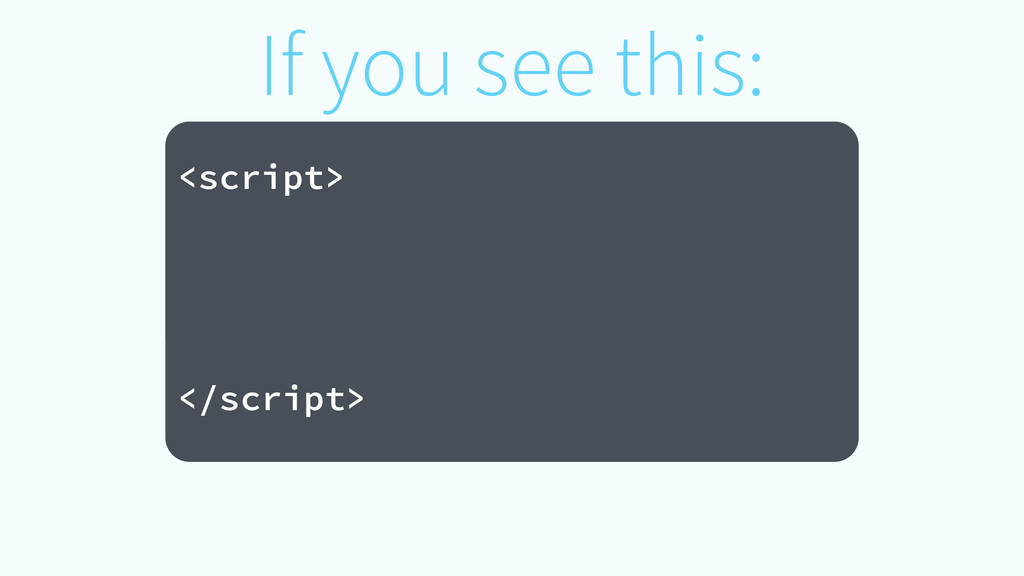 If you see this: ! <script> </script>