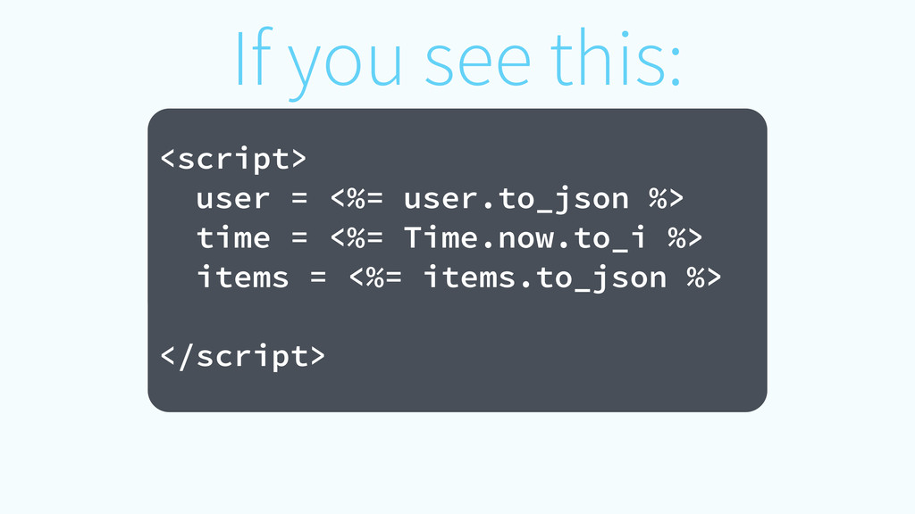 If you see this: ! <script> user = <%= user.to_...