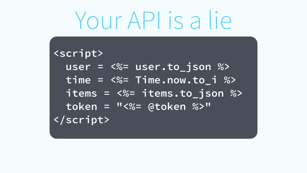 ! <script> user = <%= user.to_json %> time = <%...