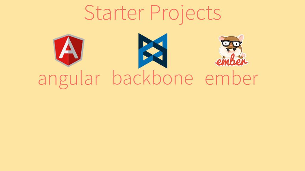 ember backbone angular Starter Projects