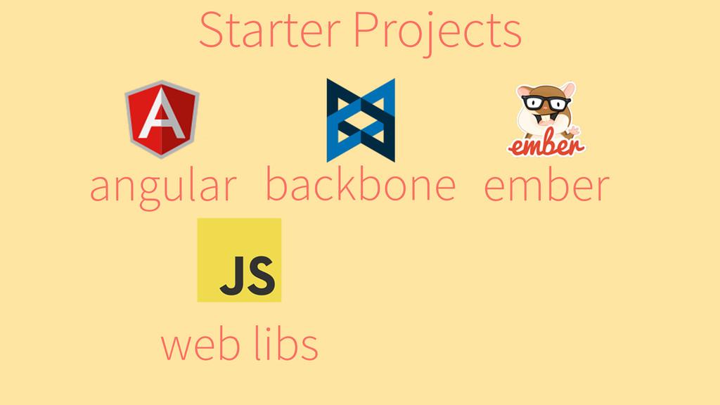 ember backbone angular web libs Starter Projects