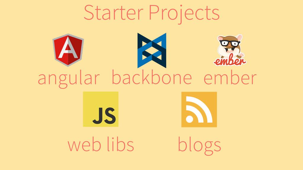ember backbone angular web libs blogs Starter P...