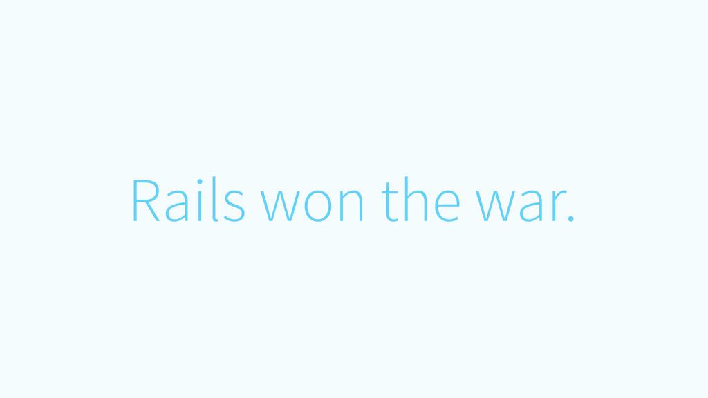 Rails won the war.