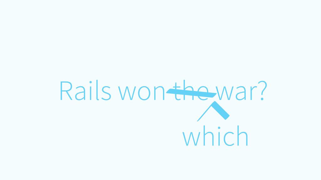 Rails won the war? which