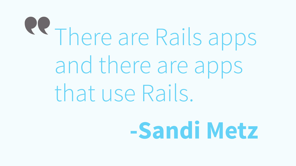 There are Rails apps and there are apps that us...